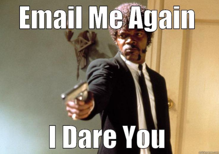 Email Me Again - I Dare You